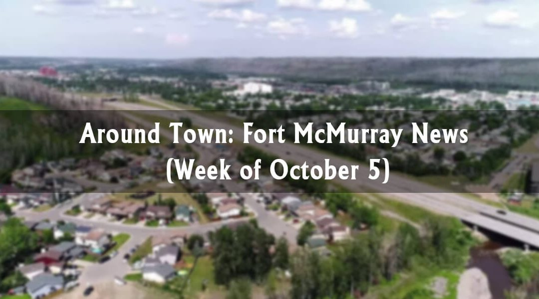 Around Town: Fort McMurray News (Week of October 5)
