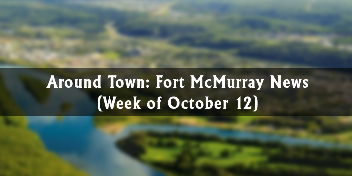 Around Town: Fort McMurray News (Week of October 12)