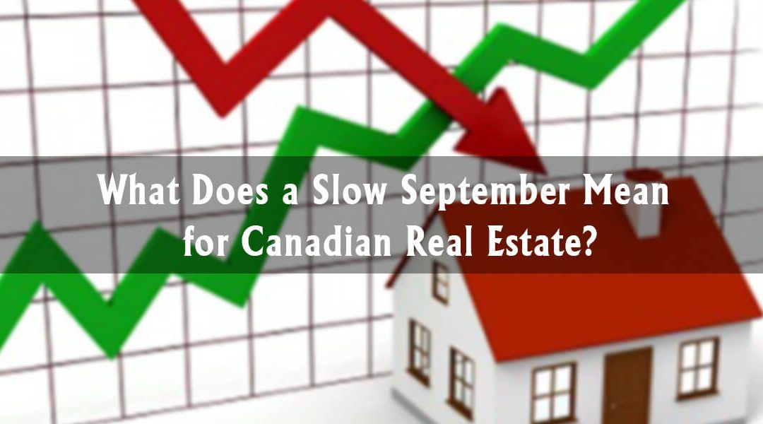 What Does a Slow September Mean for Canadian Real Estate?
