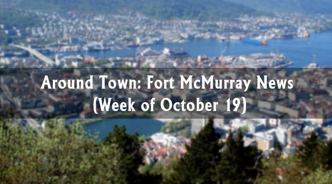 Around Town: Fort McMurray News (Week of October 19)