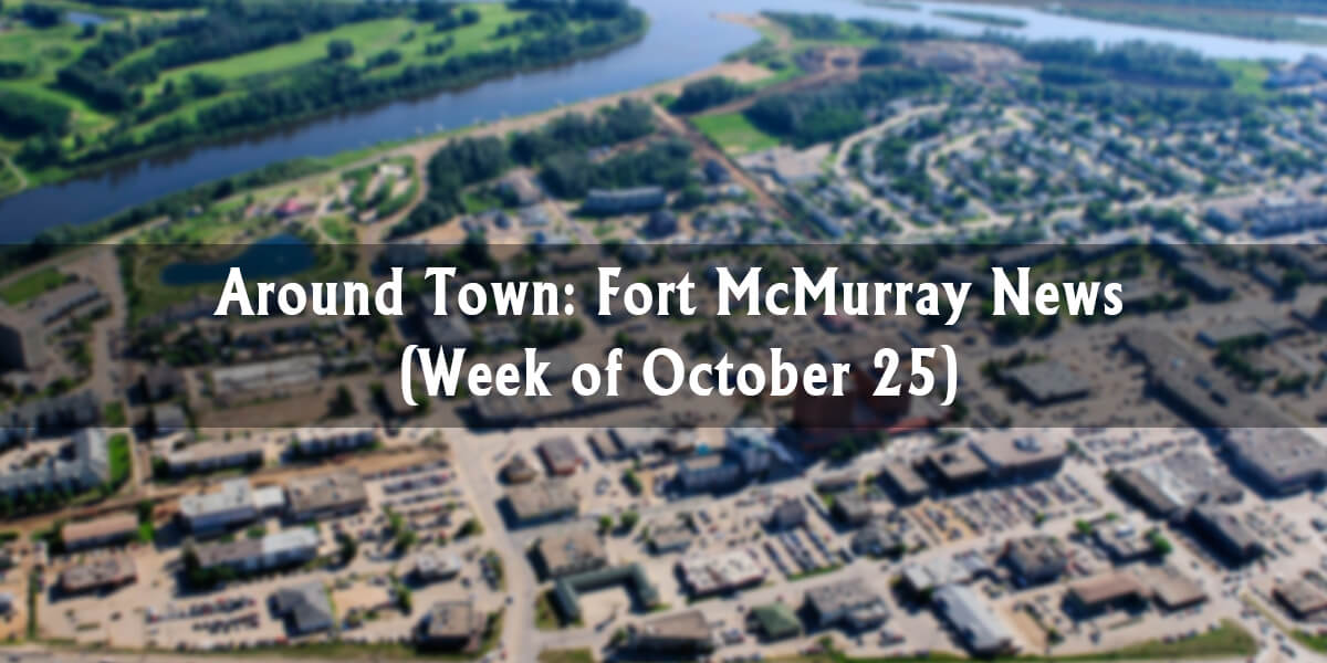 Around Town: Fort McMurray News (Week of October 26)