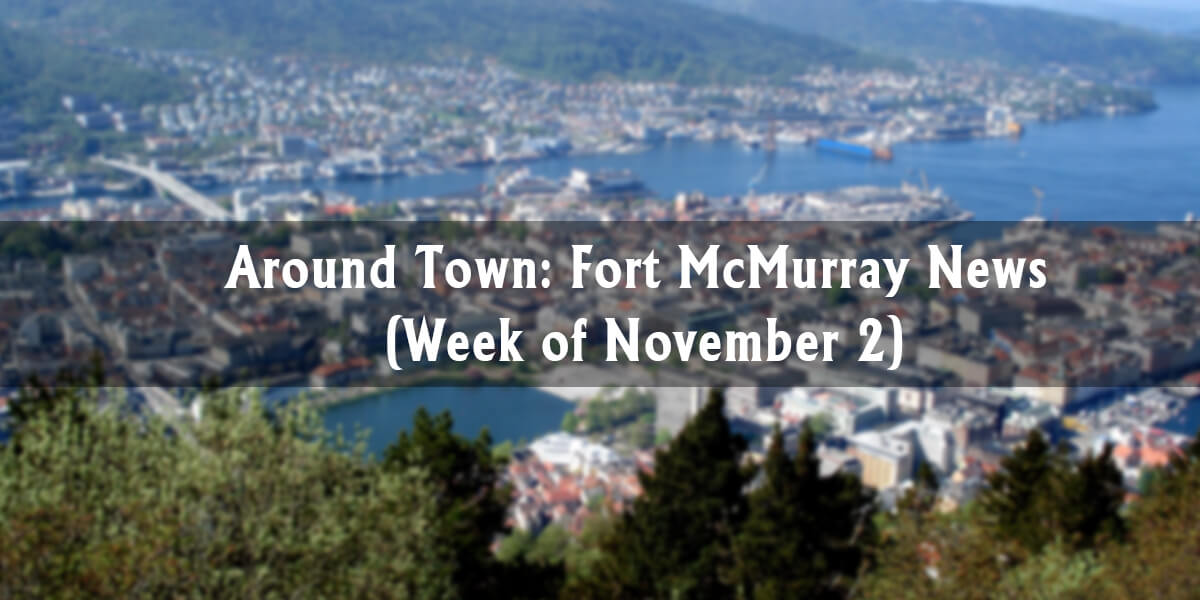 Around Town: Fort McMurray News (Week of November 2)