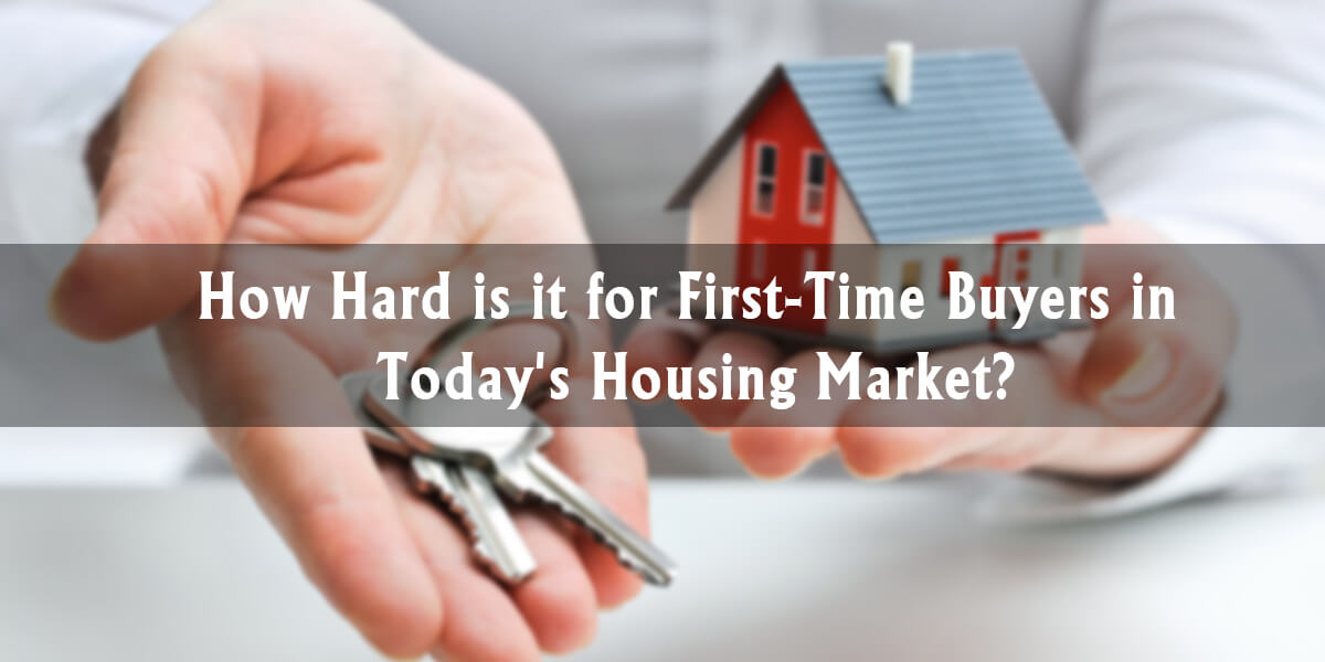 How Hard is it for First-Time Buyers in Today's Housing Market?