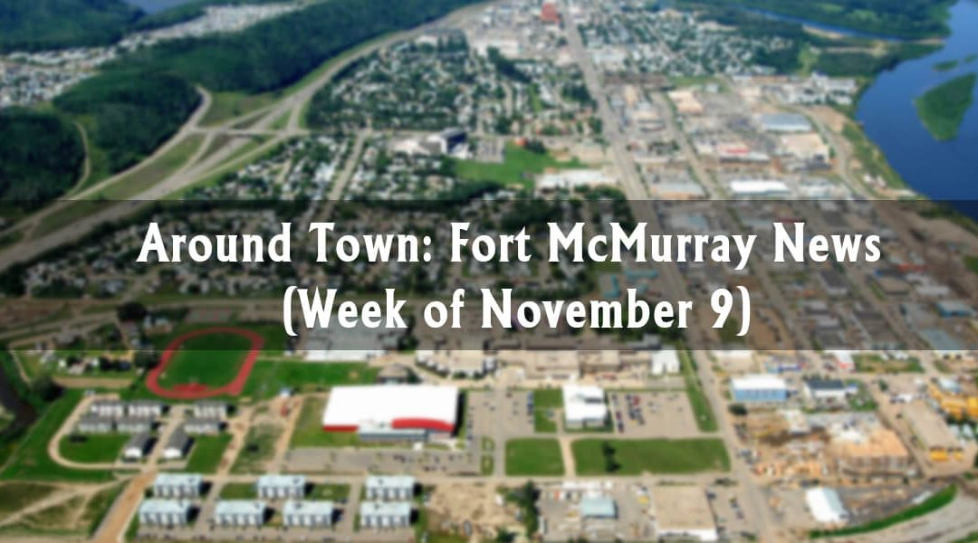 Around Town: Fort McMurray News (Week of November 9)