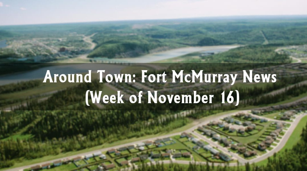 Around Town: Fort McMurray News (Week of November 16)