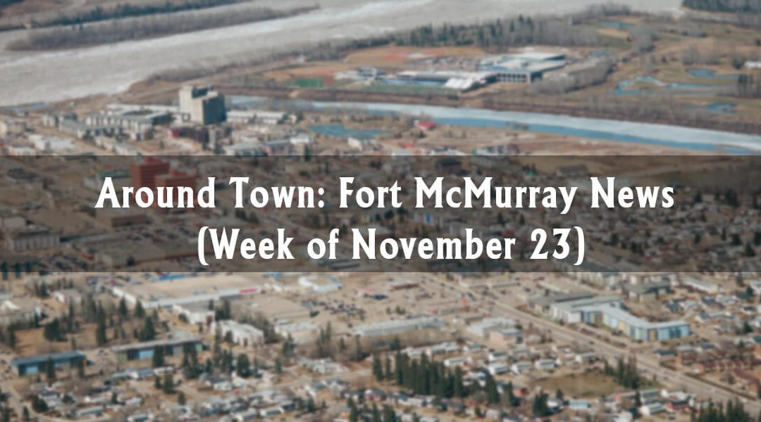 Around Town: Fort McMurray News (Week of November 23)