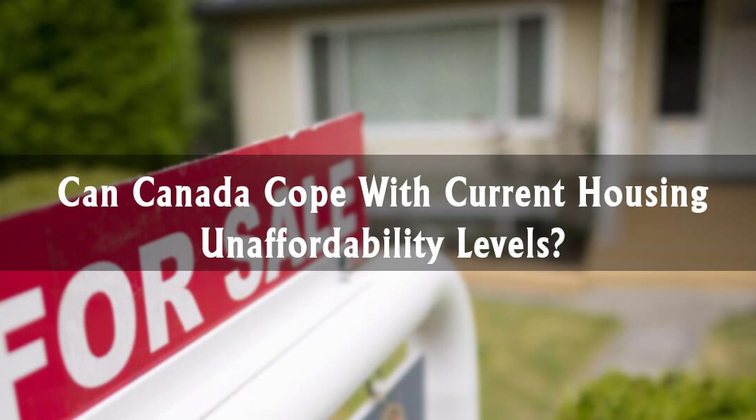 Can Canada Cope With Current Housing Unaffordability Levels?