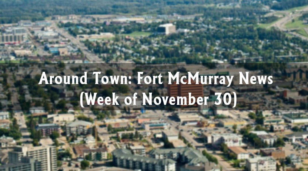 Around Town: Fort McMurray News (Week of November 30)