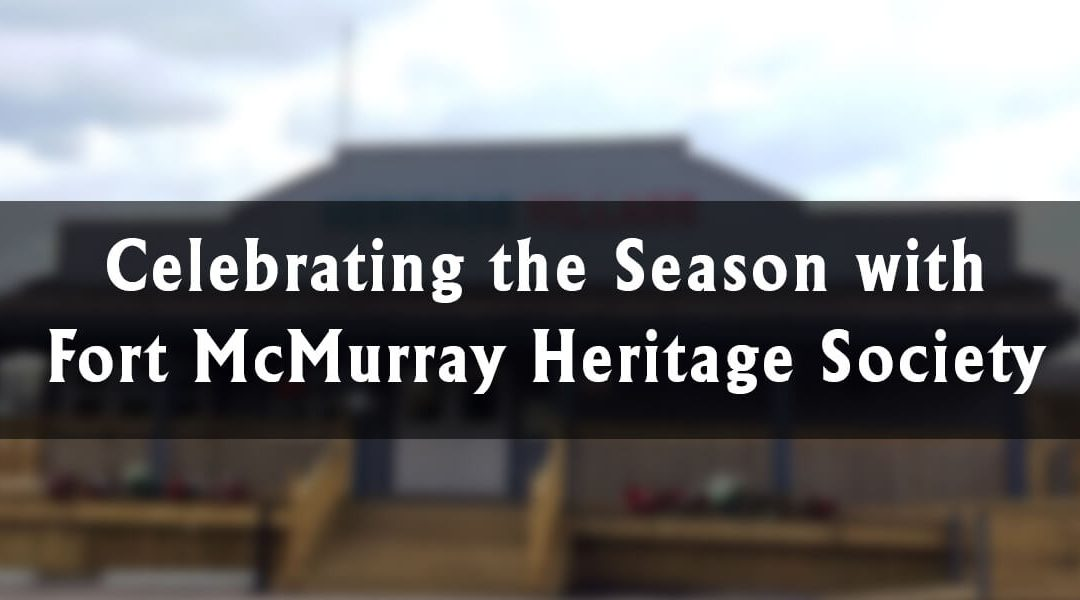 Celebrating the Season with Fort McMurray Heritage Society