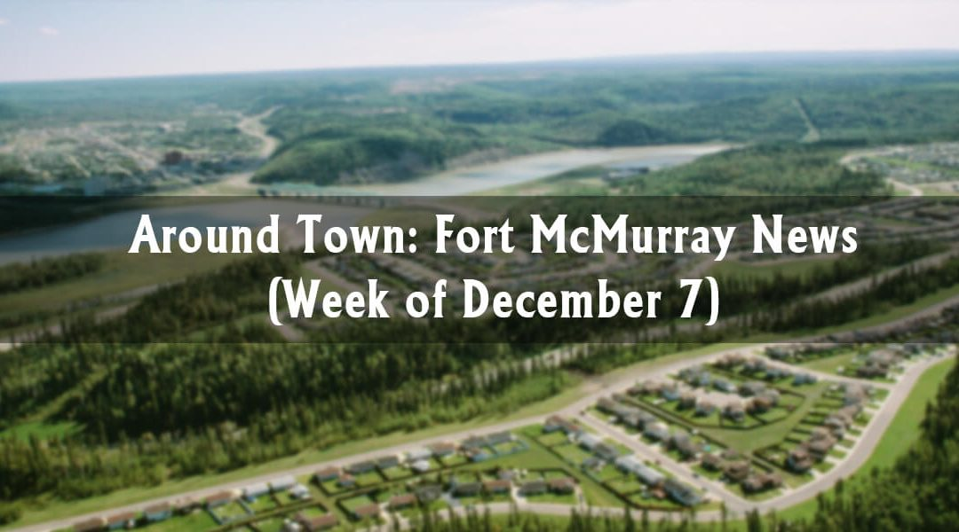 Around Town: Fort McMurray News (Week of December 7)
