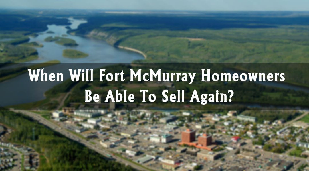 When Will Fort McMurray Homeowners Be Able To Sell Again?