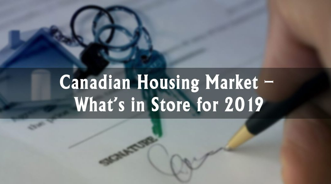 Canadian Housing Market – What's in Store for 2019