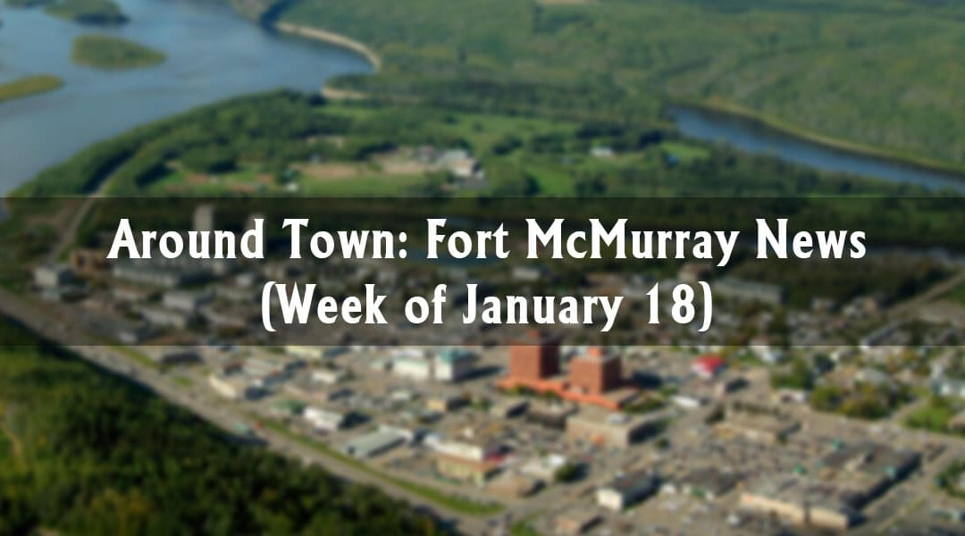 Around Town: Fort McMurray News (Week of January 18)