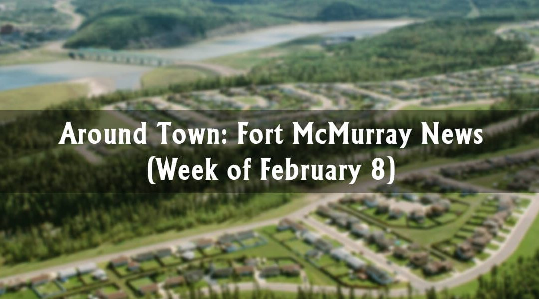 Around Town: Fort McMurray News (Week of February 8)