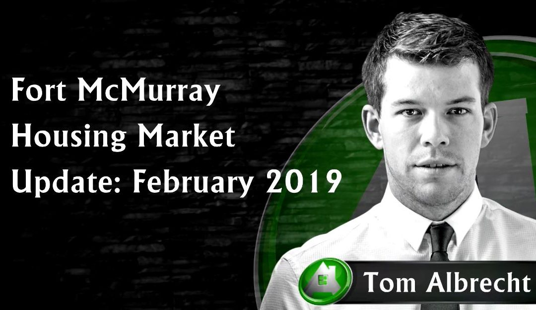 Fort McMurray Housing Market: February 2019 Update