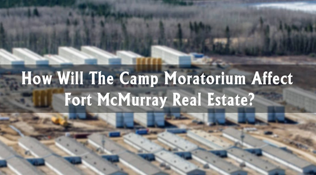 How Will The Camp Moratorium Affect Fort McMurray Real Estate?
