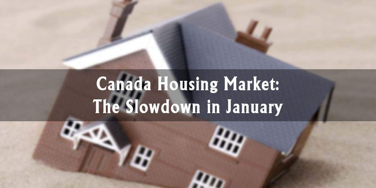Canada Housing Market: The Slowdown in January