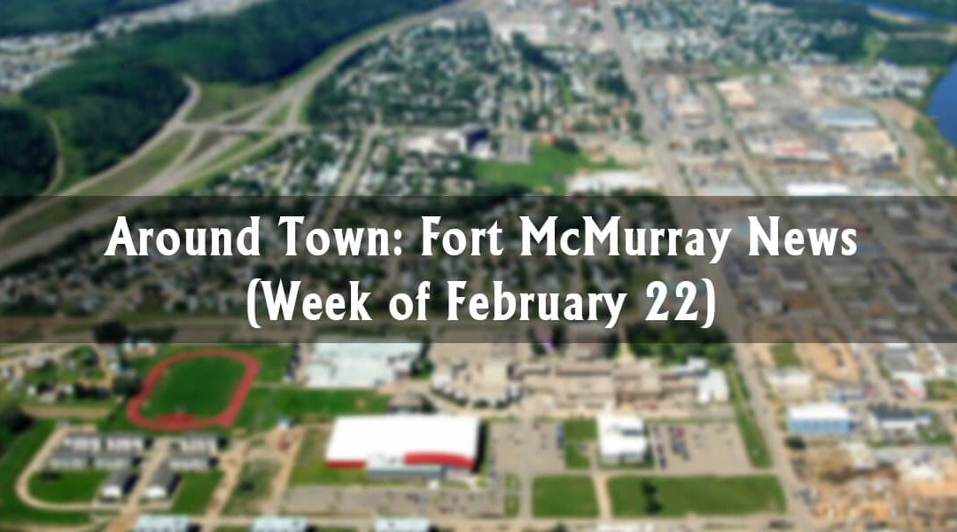 Around Town: Fort McMurray News (Week of February 22)