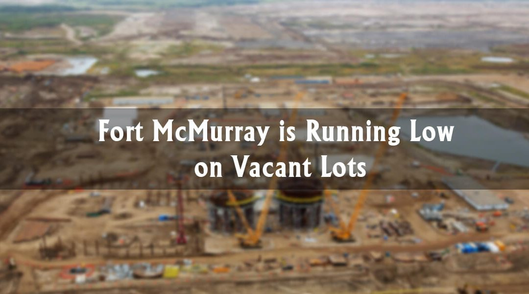 Fort McMurray is Running Low on Vacant Lots
