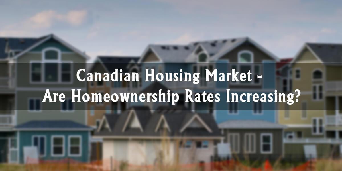 Canadian Housing Market: Are Homeownership Rates Increasing?