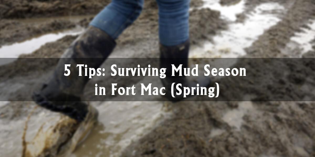 5 Tips: Surviving Mud Season in Fort Mac (Spring)