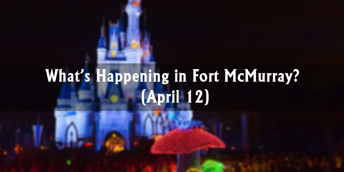 What's Happening in Fort McMurray? (April 12)
