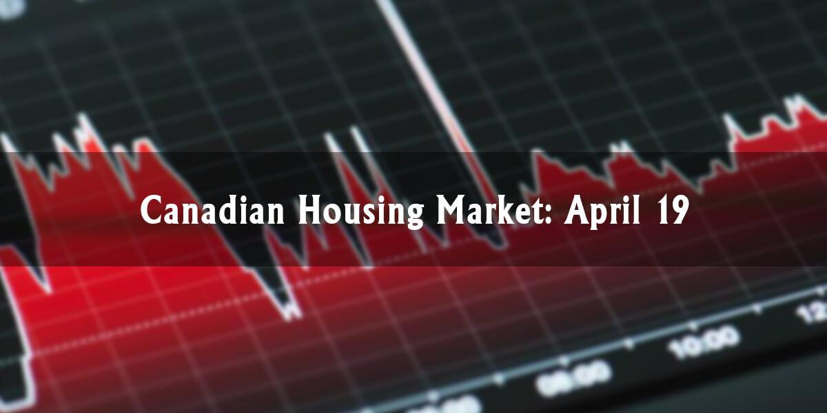 Canadian Housing Market Update: April 19