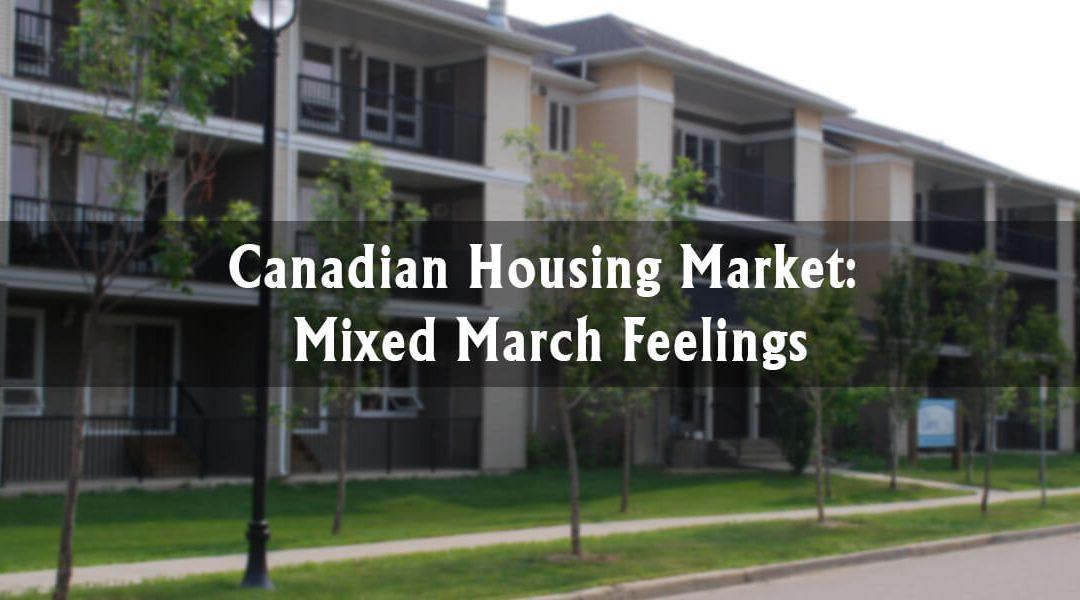 Canadian Housing Market: Mixed March Feelings