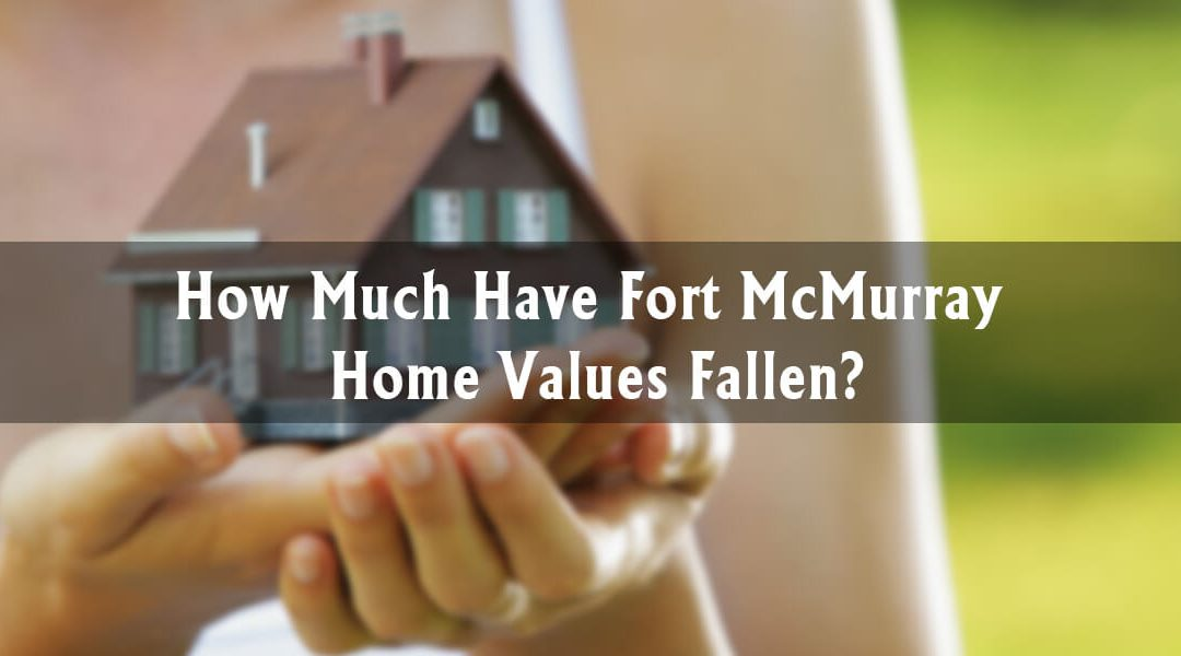 How Much Have Fort McMurray Home Values Fallen?