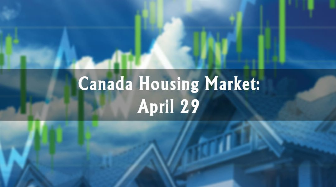 Canada Housing Market: April 29