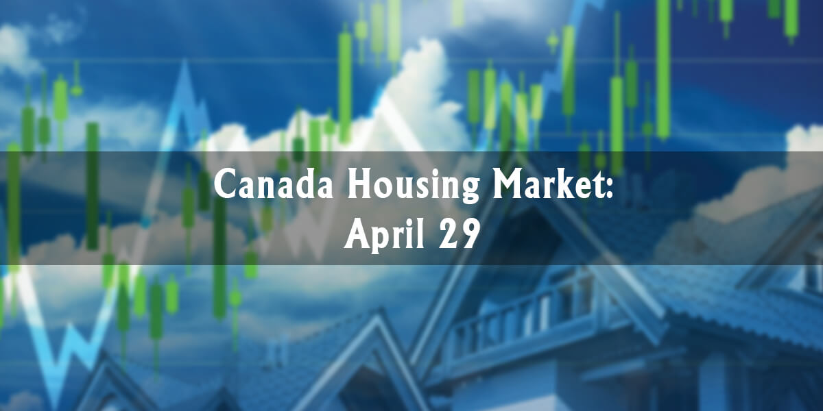 Canada Housing Market: April 29