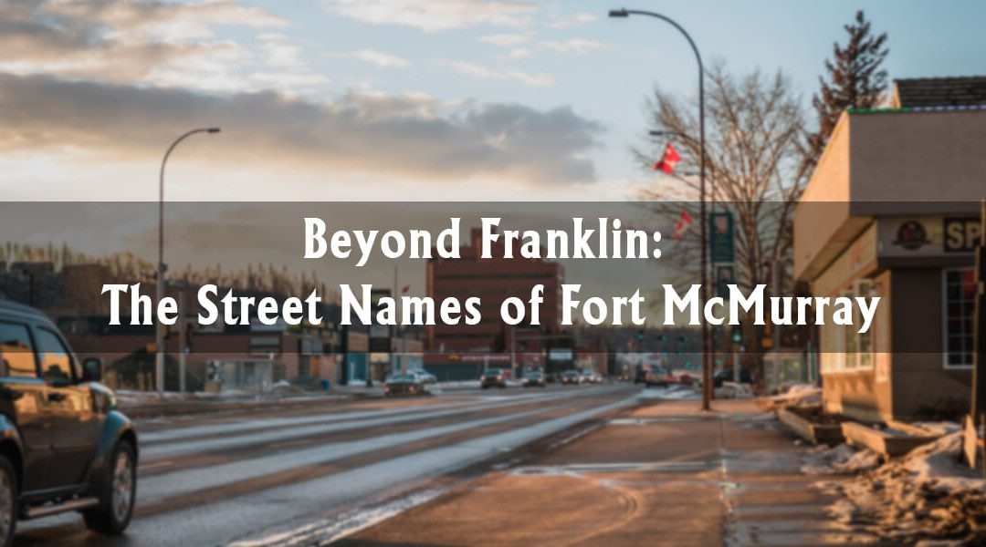 Beyond Franklin: The Street Names of Fort McMurray