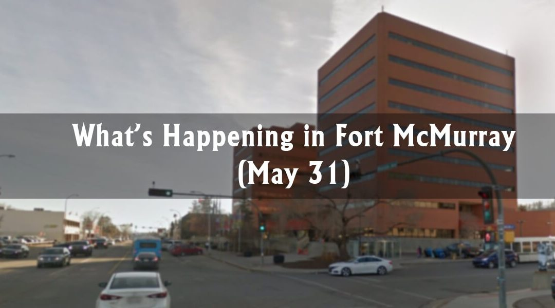 What's Happening in Fort McMurray? (May 31)