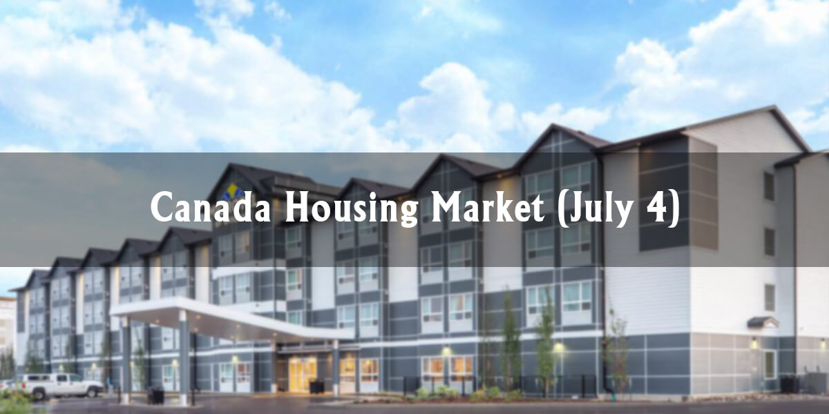 Canada Housing Market (July 4)