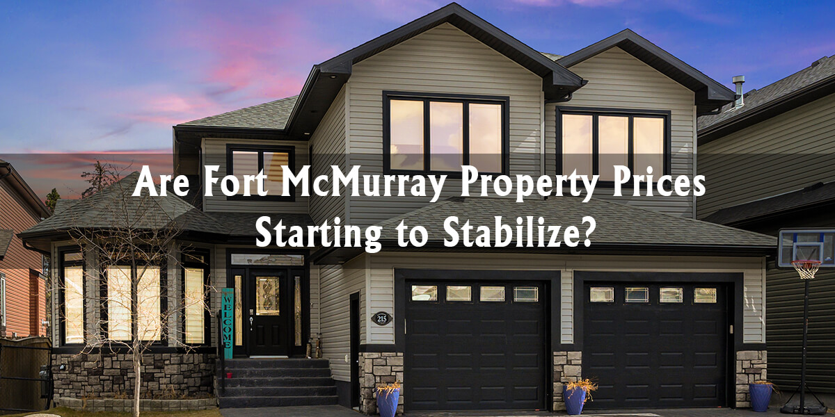 Are Fort McMurray Property Prices Starting to Stabilize?