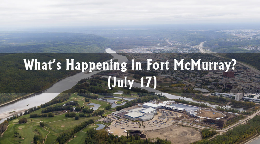 What's Happening in Fort McMurray? (July 17)